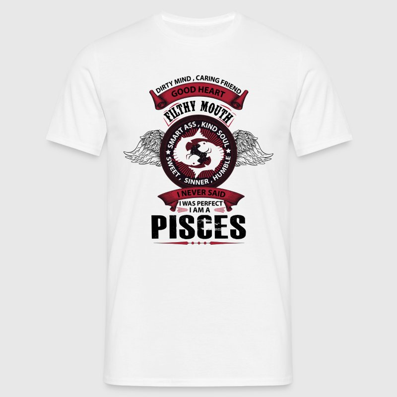 I Never Said I Was Perfect I Am A Pisces - Men's T-Shirt