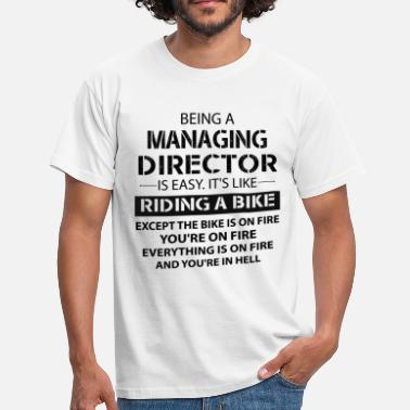 Managing Director Being A Managing Director... - Men's T-Shirt