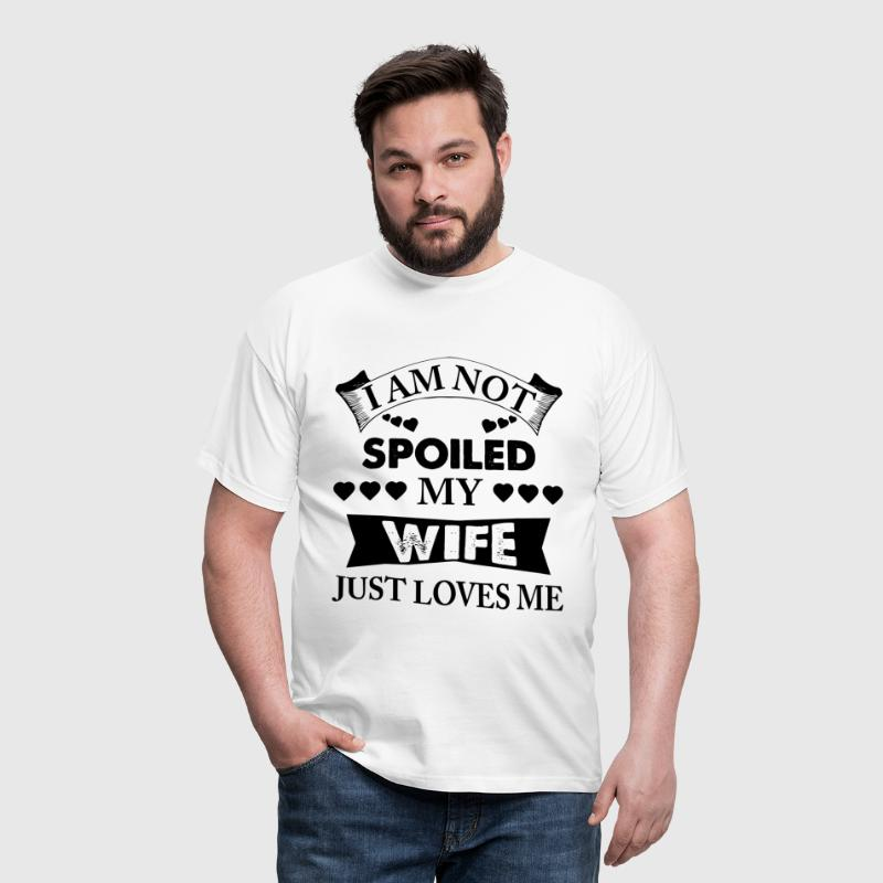 I Am Not Spoiled My Wife Just Loves Me - Men's T-Shirt