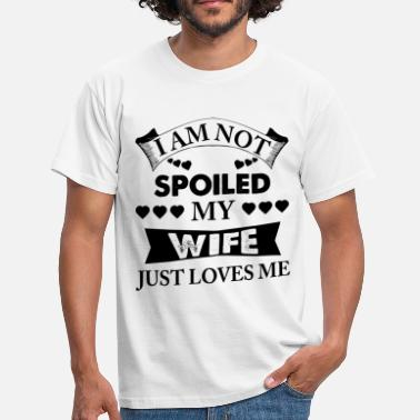 Im Not Spoiled My Husband Just Loves Me I Am Not Spoiled My Wife Just Loves Me - Men's T-Shirt