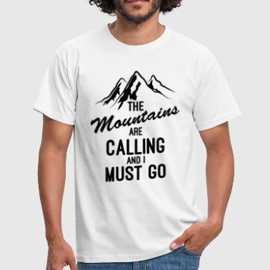 The Mountain Calls The Mountains Are Calling And I Must Go - Men's T-Shirt