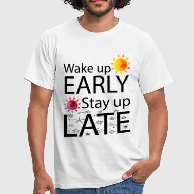 Wake Up Early Stay Up Late  - Men's T-Shirt