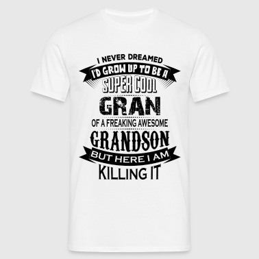 Super Cool Gran Of A Freaking Awesome Grandson - Men's T-Shirt