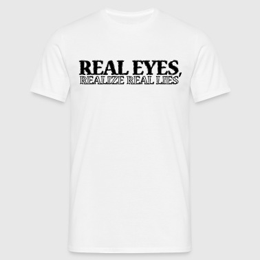 Real Eyes Realize Real... - Männer T-Shirt