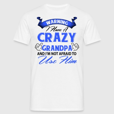 Warning I have a crazy grandpa and I'm not afraid - Men's T-Shirt