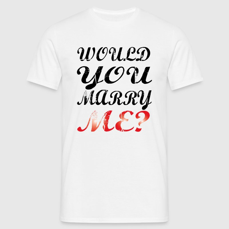 would you marry me? - Men's T-Shirt