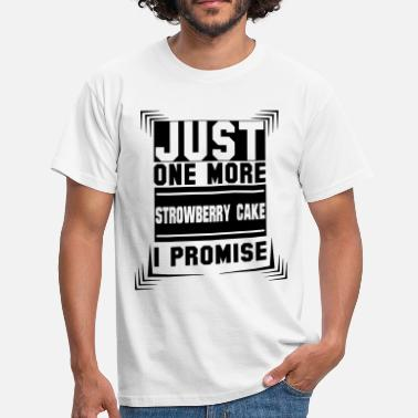 673403aaf Just One More Strowberry Cake I Promise - Men  39 s T-Shirt