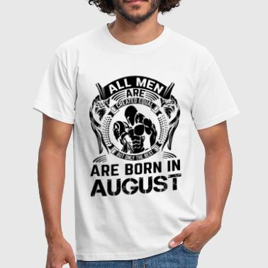ONLY THE BEST ARE BORN IN AUGUST - Men's T-Shirt