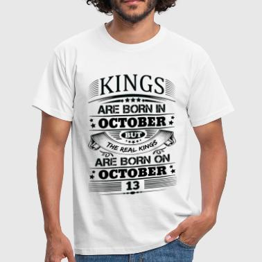 13 Real Kings Are Born On October 13 - Men's T-Shirt