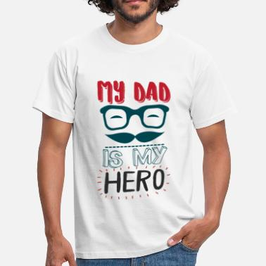My Dad Is My Hero My Dad Is My Hero - Men's T-Shirt