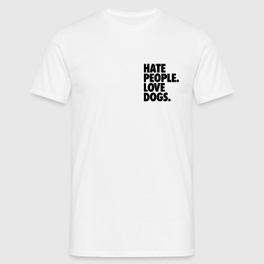 Hate People. Love Dogs. - Männer T-Shirt