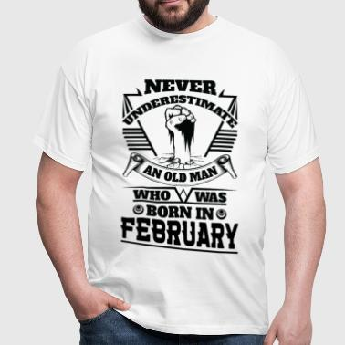 Never Underestimate Old Man Who Was Born February - Men's T-Shirt
