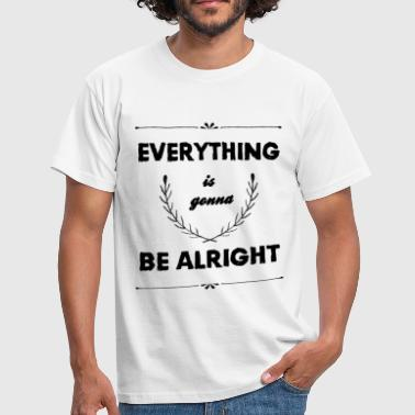 Everything is gonna be alright  - Männer T-Shirt
