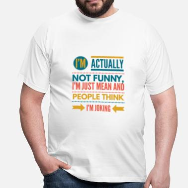 I'm Not Actually Funny, I'm Just Mean Joke Design - Men's T-Shirt