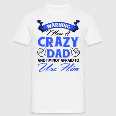 Warning I have a crazy dad and I'm not afraid to  - Men's T-Shirt