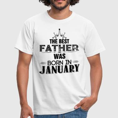 The Best Father Was Born In January - Men's T-Shirt
