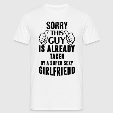 Sorry This Guy Is Already Taken By A Super Sexy G - Men's T-Shirt