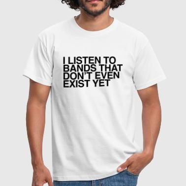 Indie Band I listen to bands that don't even exist yet - Men's T-Shirt