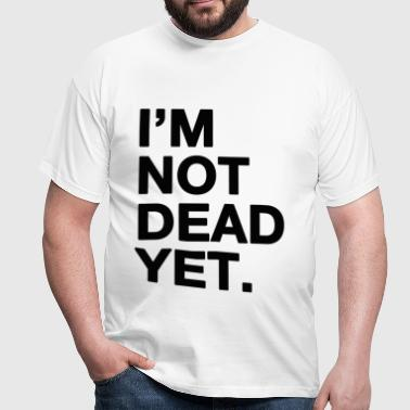 I'm not dead yet - Men's T-Shirt