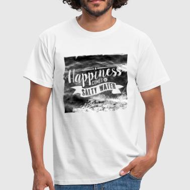 Happiness comes in salty water - Männer T-Shirt