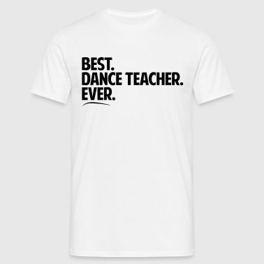 Best dance teacher ever period bold text - Men's T-Shirt