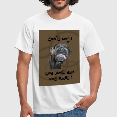 dont cry say fuck you and smile - Männer T-Shirt