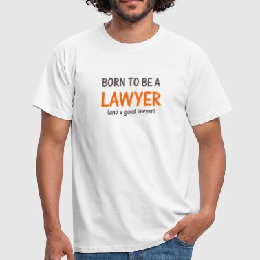 Born lawyer - T-shirt Homme