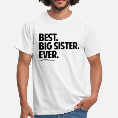 Best Big Sister Ever Best big sister ever period bold text - Men's T-Shirt