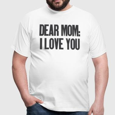 Dear Mom I Love You - Koszulka męska