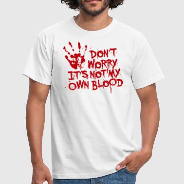 Bloody Don't worry, it's not my own blood - Men's T-Shirt
