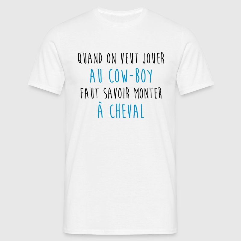 Jouer au Cow-Boy - Citation Proverbe Malin Humour - T-shirt Homme