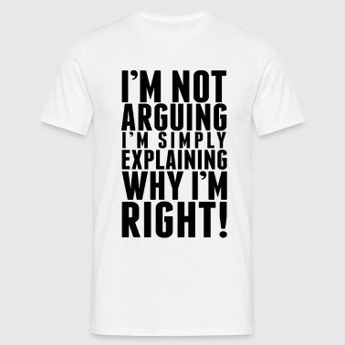 I'm Not Arguing Womens - Men's T-Shirt