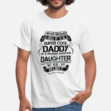 89f66989 Super Cool Daddy Of A Freaking Awesome Daughter - Men's T-. Men's T- Shirt