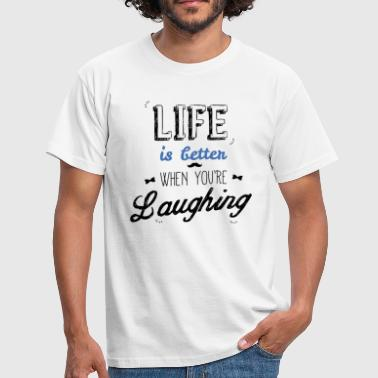 Life is better when you're laughing men - Mannen T-shirt