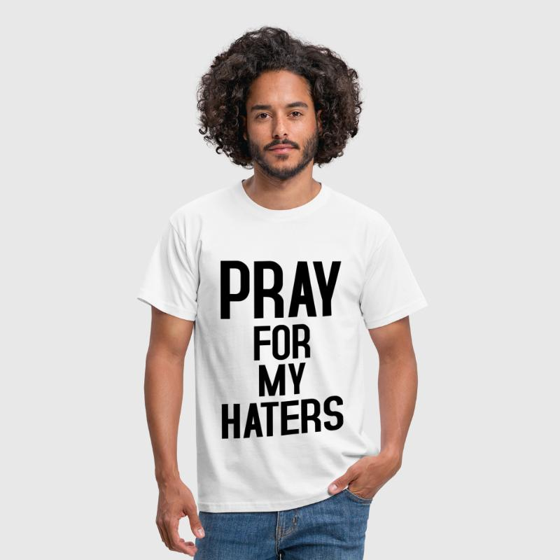 Pray for my haters - Männer T-Shirt