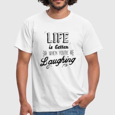Life better when you're laughing - T-shirt Homme