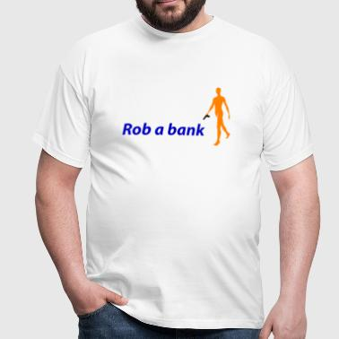Rob a bank - Mannen T-shirt
