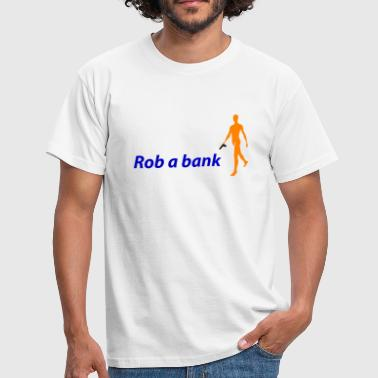 A Rob a bank - Mannen T-shirt