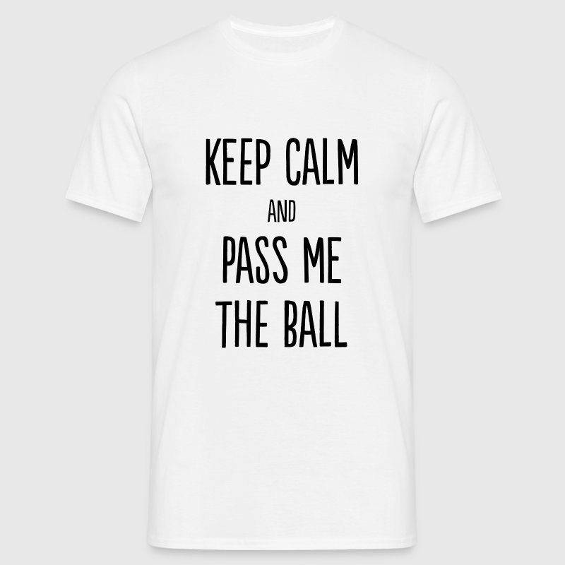 Keep Calm And Pass Me The Ball - Men's T-Shirt