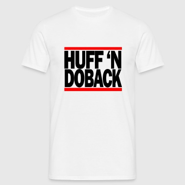 Huff n Doback - Men's T-Shirt