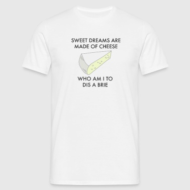 Sweet Dreams made of cheese - Men's T-Shirt