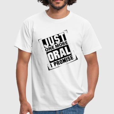 Just One More Oral I Promise - Men's T-Shirt