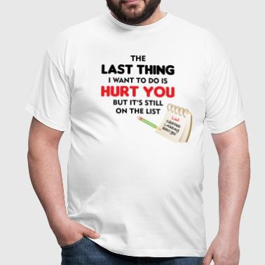 The last thing I want to do - Men's T-Shirt