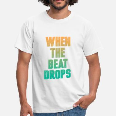 When the Beat Drops - Camiseta hombre