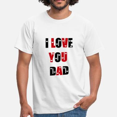 I Love You Dad I Love You Dad - Men's T-Shirt