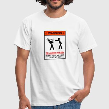 Don't tell me how to do my Job - Männer T-Shirt