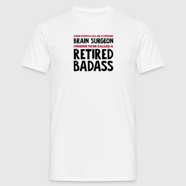 Former brain surgeon retired badass - Men's T-Shirt