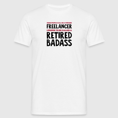 Former freelancer retired badass - Men's T-Shirt