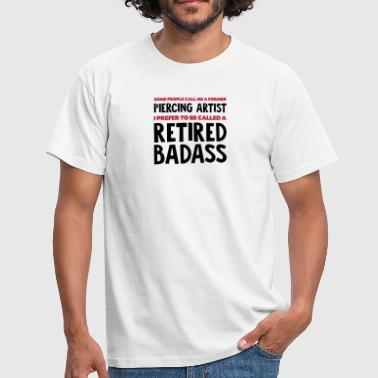 Former piercing artist retired badass - Men's T-Shirt