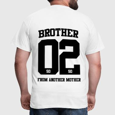 BROTHER FROM ANOTHER MOTHER 02 - Men's T-Shirt